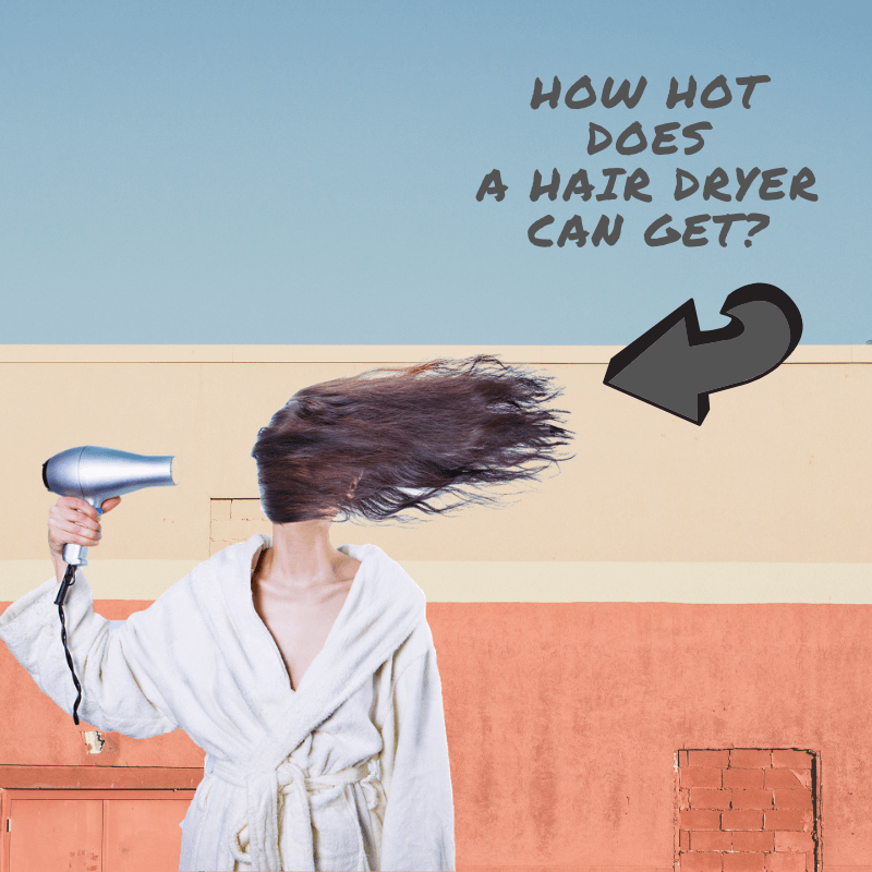 How Hot Does a Hair Dryer can Get